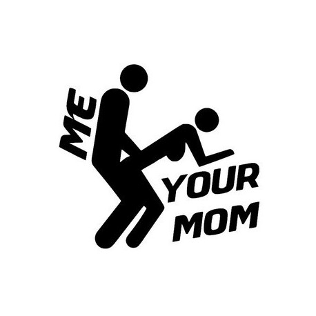 Fuck your mom